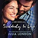 Suddenly in Love: A Lake Haven Novel, Book 1 Hörbuch von Julia London Gesprochen von: Cristina Panfilio