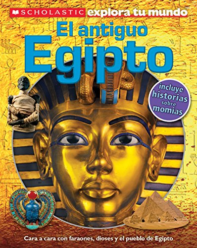 Scholastic Explora Tu Mundo: El antiguo Egipto (Ancient Egypt): (Spanish language edition of Scholastic Discover More: Ancient Egypt) (Spanish Edition)