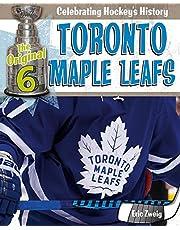 Toronto Maple Leafs (The Original Six: Celebrating Hockey's History)
