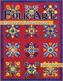 Folk Art Quilted Traditions: Suzy Webster: 9781683390077: Amazon ... : quilted art - Adamdwight.com