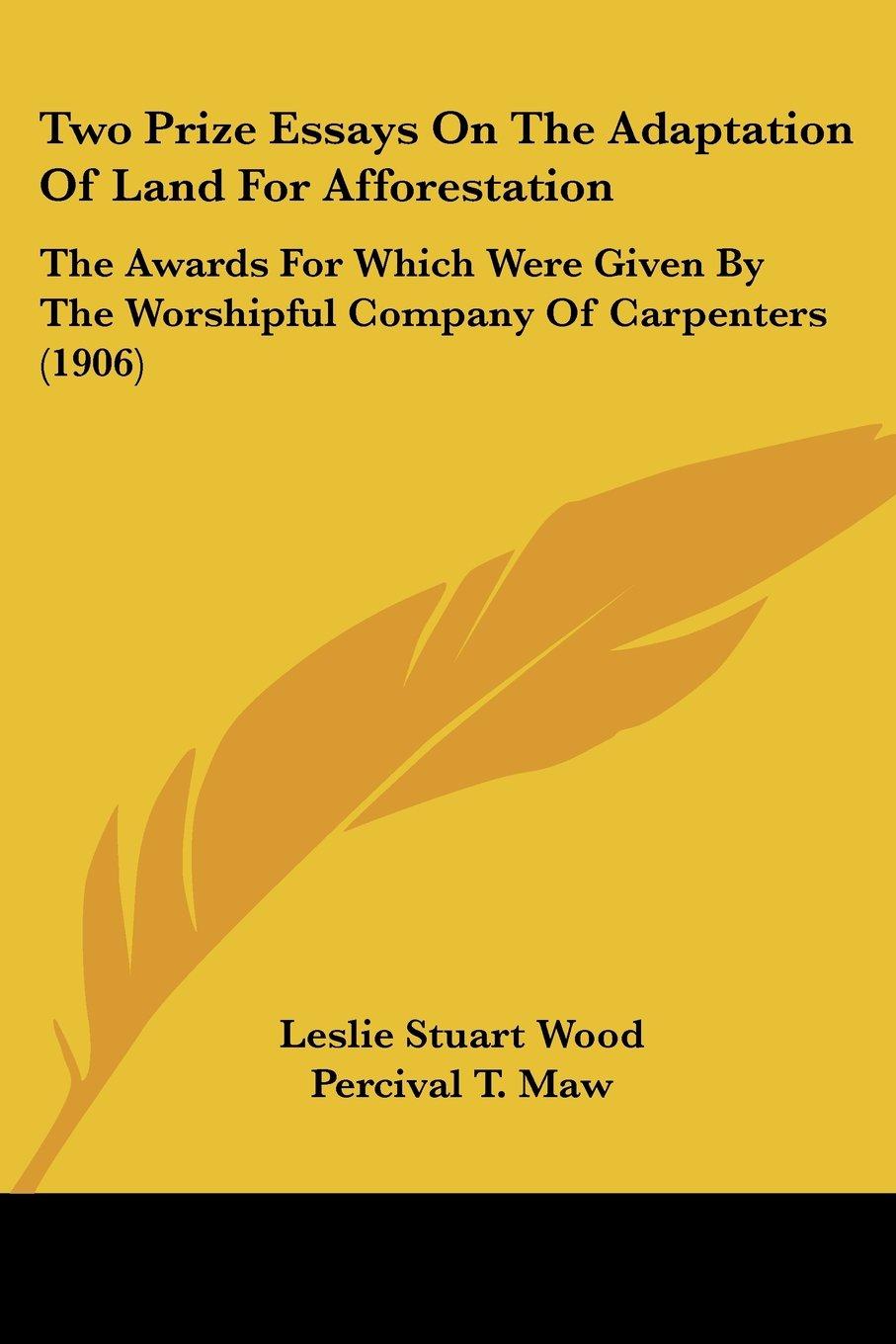 Read Online Two Prize Essays On The Adaptation Of Land For Afforestation: The Awards For Which Were Given By The Worshipful Company Of Carpenters (1906) PDF ePub ebook