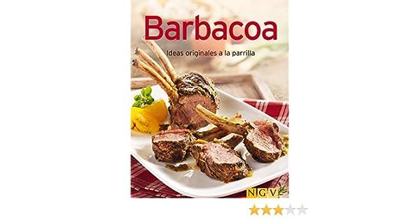 Barbacoa: Nuestras 100 mejores recetas en un solo libro eBook: Naumann & Göbel Verlag: Amazon.es: Tienda Kindle