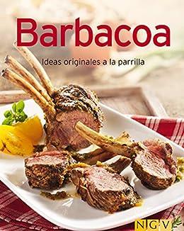 Barbacoa: Nuestras 100 mejores recetas en un solo libro (Spanish Edition) by [