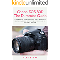 Canon EOS 80D The Dummies Guide.: Master Digital SLR Photography and Learn How to use The Camera's Shutter Speed… book cover