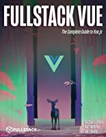 Fullstack Vue: The Complete Guide To