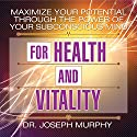 Maximize Your Potential Through the Power of Your Subconscious Mind for Health and Vitality Hörbuch von Dr. Joseph Murphy Gesprochen von: Sean Pratt