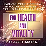 Maximize Your Potential Through the Power of Your Subconscious Mind for Health and Vitality | Dr. Joseph Murphy