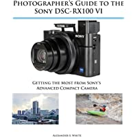 Photographer's Guide to the Sony DSC-RX100 VI: Getting the Most from Sony's Advanced Compact Camera