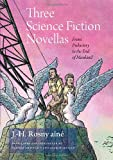 Three Science Fiction Novellas: From Prehistory to the End of Mankind (Early Classics of Science Fiction)