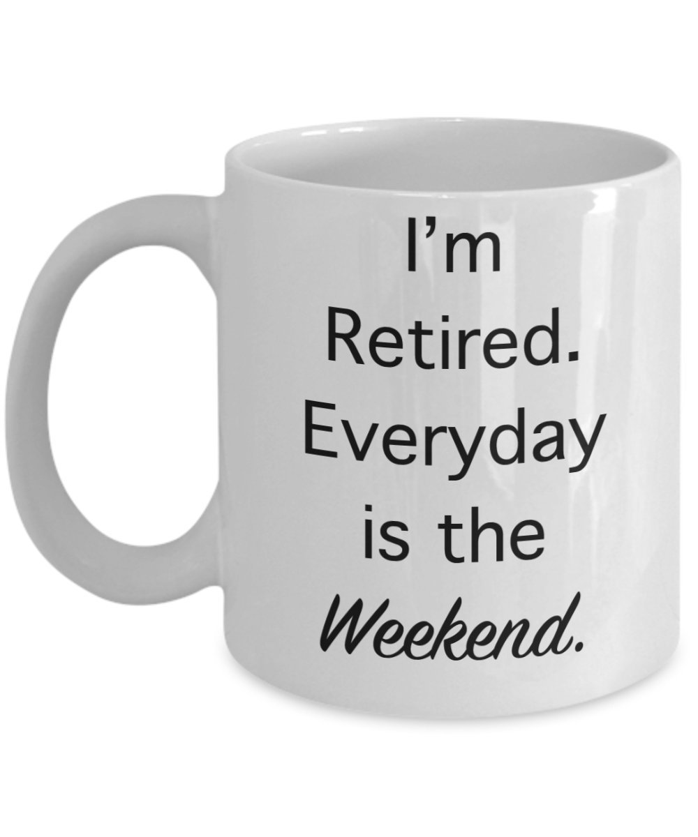 478912086 Amazon.com: Funny Retirement Mug - I'm retired. Everyday is the Weekend:  Kitchen & Dining