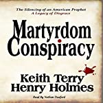 Martyrdom Conspiracy: The Silencing of an American Prophet | Keith Terry,Henry Holmes