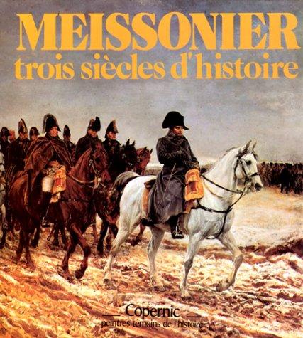 Meissonier: Trois siècles d'histoire (Peintres témoins de l'histoire) (French (Meissonier Jean)