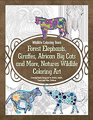 Wildlife Coloring Book Forest Elephants, Giraffes, African Big Cats and More, Natures Wildlife Coloring Art Coloring Books Designed for Artists, Adults, ... Older Children (Wildlife Coloring Books 1)