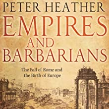 Empires and Barbarians: The Fall of Rome and the Birth of Europe Audiobook by Peter Heather Narrated by Sean Schemmel