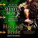 His Lady Bride: Brothers in Arms, Book 1 Audiobook by Shelley Bradley, Shayla Black Narrated by Tim Campbell
