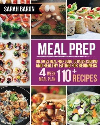 Meal Prep: The No BS Meal Prep Guide to Batch Cooking and Healthy Eating for Beginners ? Meal Prep, Grab and Go (Meal Prep Cookbook)