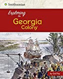Exploring the Georgia Colony (Exploring the 13 Colonies)