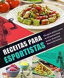 capa de Receitas Para Esportistas. Um Guia Prático Para Se Alimentar Bem Antes, Durante e Depois do Treino
