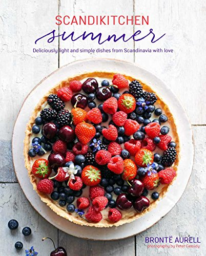 The ScandiKitchen Summer: Simply delicious food for lighter, warmer days by Bronte Aurell