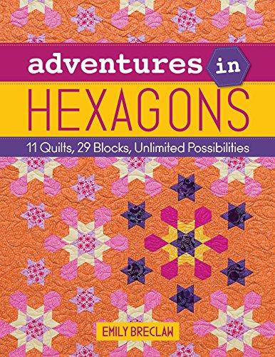 Adventures in Hexagons: 11 Quilts, 29 Blocks, Unlimited