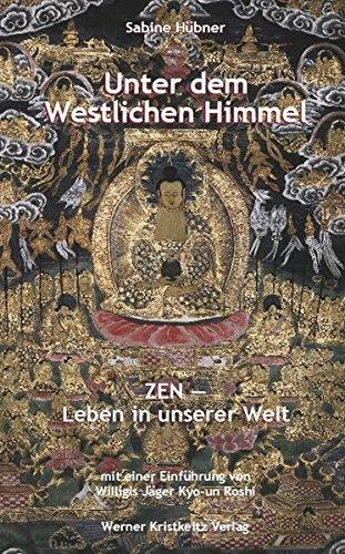 Unter dem Westlichen Himmel.  Zen  -  Leben in unserer Welt