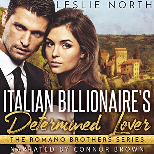 Italian Billionaire's Determined Lover: The Romano Brothers Series, Book 3