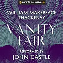 Vanity Fair Audiobook by William Makepeace Thackeray Narrated by John Castle