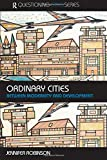 Ordinary Cities: Between Modernity and Development (Questioning Cities)