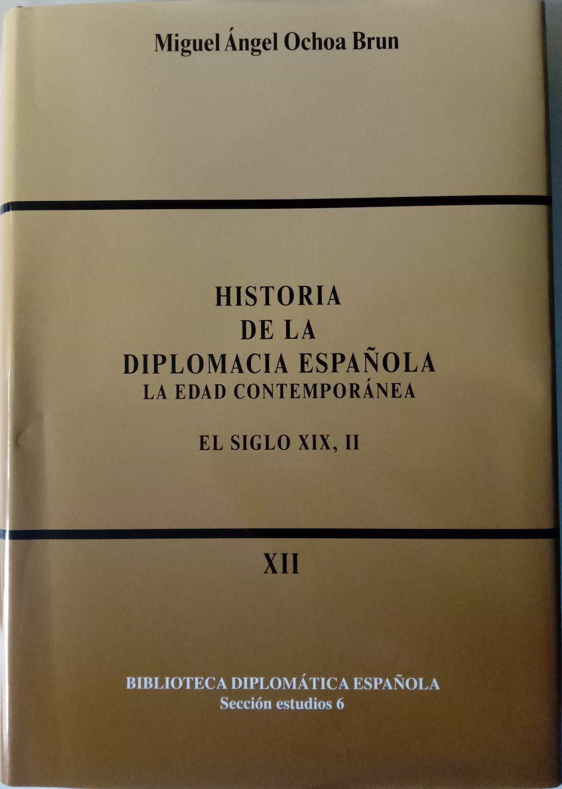 Historia de la diplomacia española: La edad contemporánea. El siglo XIX, II: 6 Biblioteca diplomática española: Amazon.es: Ochoa Brun, Miguel Ángel: Libros
