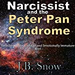 Narcissist and the Peter Pan Syndrome: Emotionally Unavailable and Emotionally Immature Men: Transcend Mediocrity, Book 83 | J.B. Snow