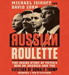 Russian Roulette Audiobook by David Corn, Michael Isikoff Narrated by Peter Ganim