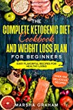 THE COMPLETE KETOGENIC DIET COOKBOOK AND WEIGHT LOSS PLAN FOR BEGINNERS: Easy Flavorful Recipes For Healthy Living