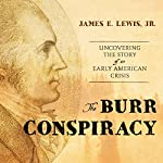 The Burr Conspiracy: Uncovering the Story of an Early American Crisis | James E. Lewis Jr.