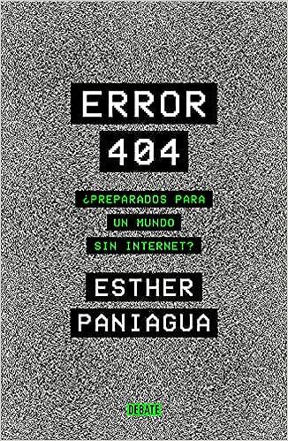 Error 404: ¿Preparados para un mundo sin internet? de Esther Paniagua