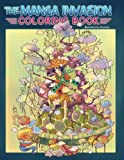 Adult Coloring Book: The Manga Invasion Coloring Book: Meditate and find inspiration on a magical journey (Anime, Drawing)