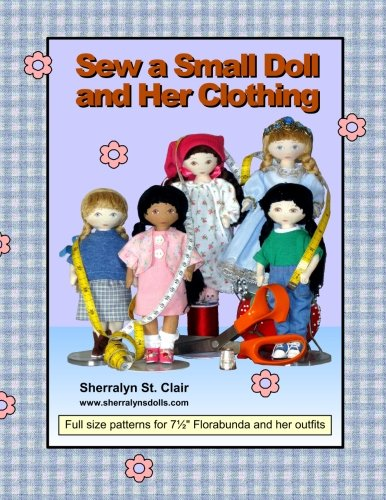 Sew a Small Doll and Her Clothing: Full Size Patterns for 7.5 inch Florabunda and Her (Small Doll Pattern)