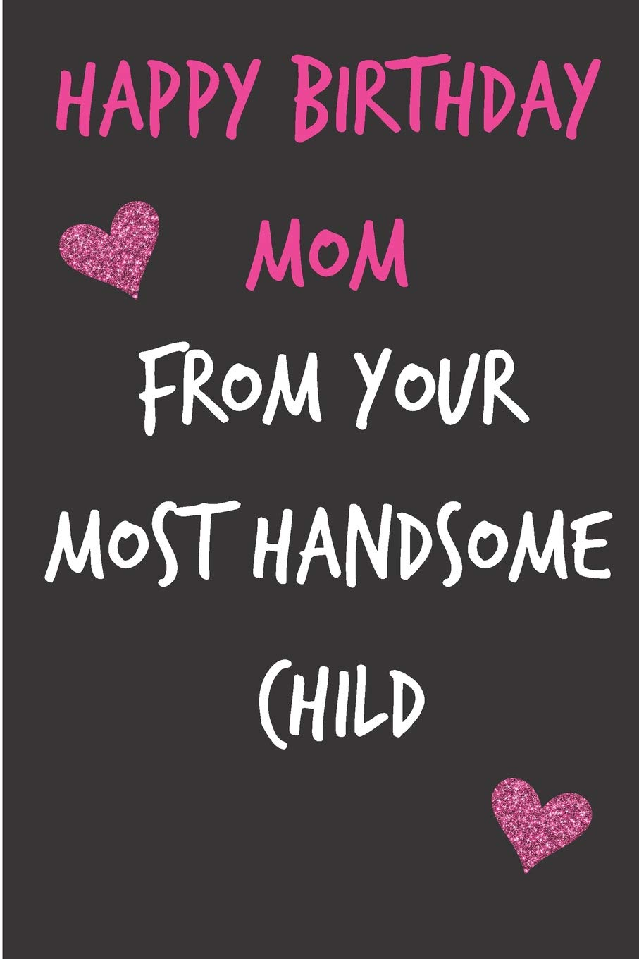 Super Happy Birthday Mom From Your Most Handsome Child Funny Mothers Funny Birthday Cards Online Overcheapnameinfo