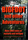 BIGFOOT, and other adventures