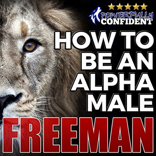 How to Be an Alpha Male: Being the Man That All Women Want Audiobook [Free Download by Trial] thumbnail