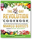 The 22-Day Revolution Cookbook: The Ultimate Resource for Unleashing the Life-Changing Health Benefits of a Plant-Based Diet