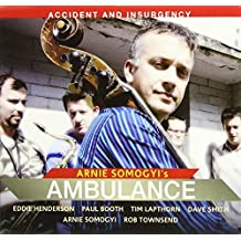 Accident and Insurgency by double bass Arnie Somogyi's Ambulance featuring Eddie Henderson (Arnie Somogyi (2008-02-01)