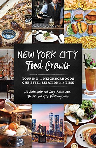 New York City Food Crawls: Touring the Neighborhoods One Bite & Libation at a Time by Ali Zweben, Daryl Zweben