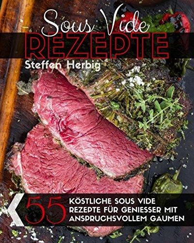 Sous Vide Rezepte 55 Kostliche Sous Vide Rezepte Fur Geniesser Mit
