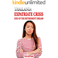 Thailand: Expatriate Crisis: The End of the Retirement Dream? (Thai Life Book Book 12)