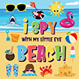 I Spy With My Little Eye - Beach: Can You Find the Bikini, Towel and Ice Cream? | A Fun Search and Find at the Seaside Summer Game for Kids 2-4! (I Spy Books for Kids 2-4 Book 6)