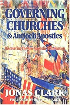 Governing Churches and Antioch Apostles by Jonas A. Clark (2000-09-24)