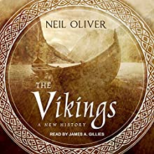 The Vikings: A New History Audiobook by Neil Oliver Narrated by James A. Gillies