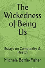 The Wickedness of Being Us: Essays on Complexity & Health Paperback