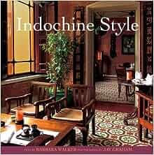 Indochine style 9789812329714 barbara for Interior design in vietnam