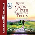 Finding God's Path Through Your Trials Audiobook by Elizabeth George Narrated by Elizabeth George